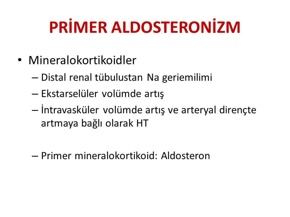 PRİMER ALDOSTERONİZM Mineralokortikoidler