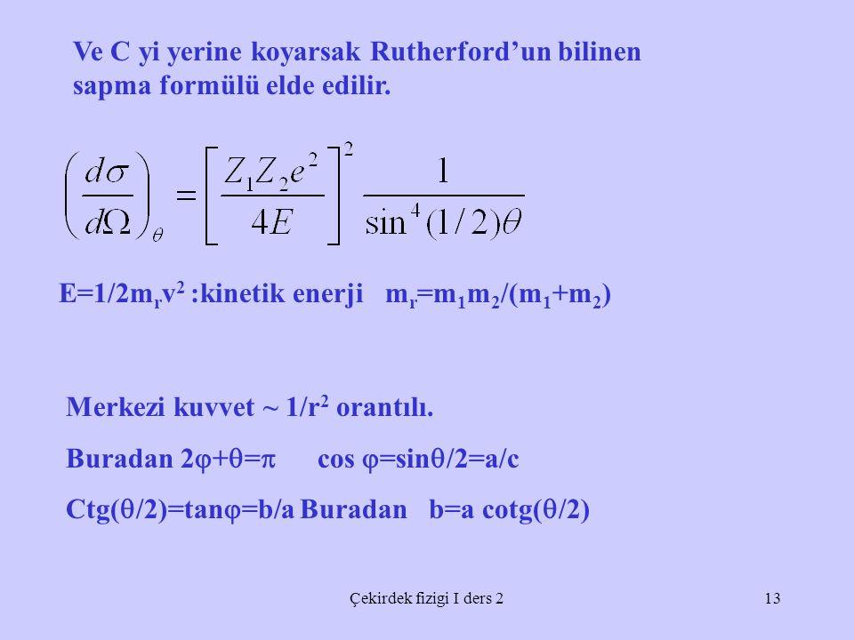 E=1/2mrv2 :kinetik enerji mr=m1m2/(m1+m2)