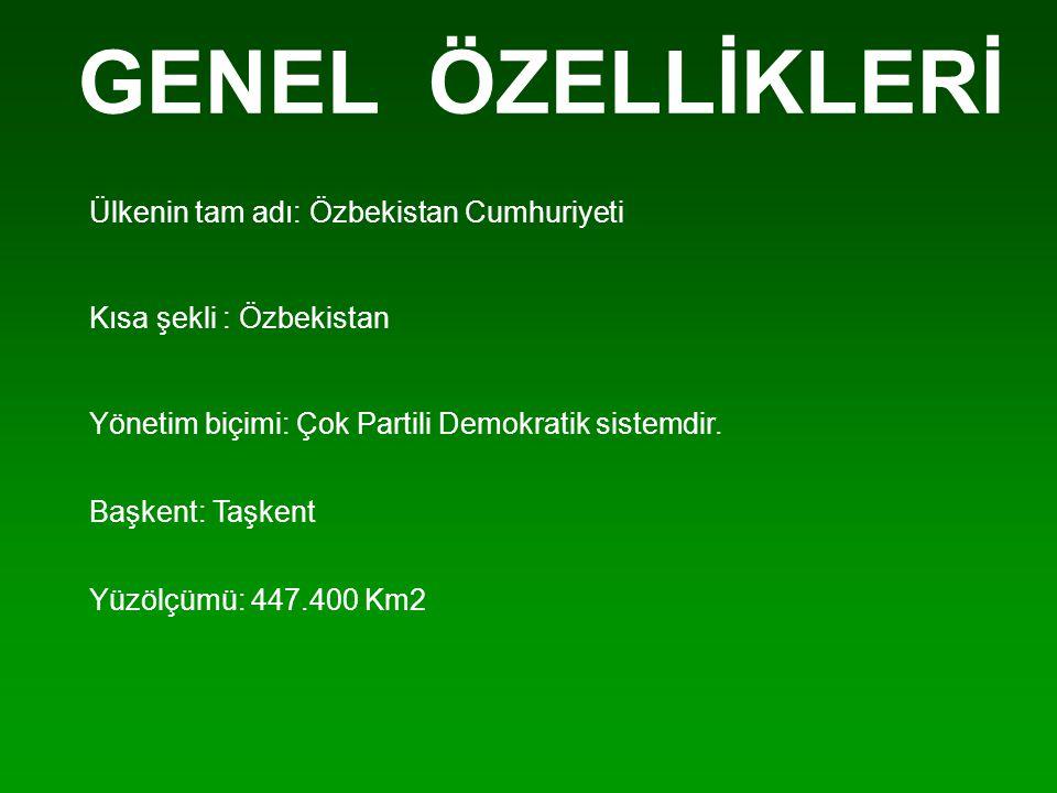 GENEL ÖZELLİKLERİ Ülkenin tam adı: Özbekistan Cumhuriyeti