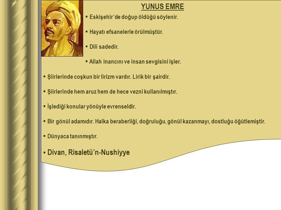 YUNUS EMRE Eskişehir'de doğup öldüğü söylenir.