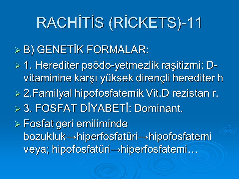 RACHİTİS (RİCKETS)-11 B) GENETİK FORMALAR: