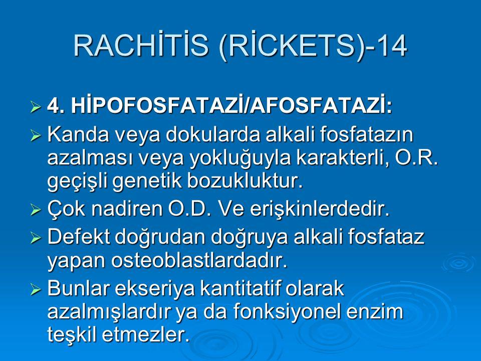 RACHİTİS (RİCKETS)-14 4. HİPOFOSFATAZİ/AFOSFATAZİ: