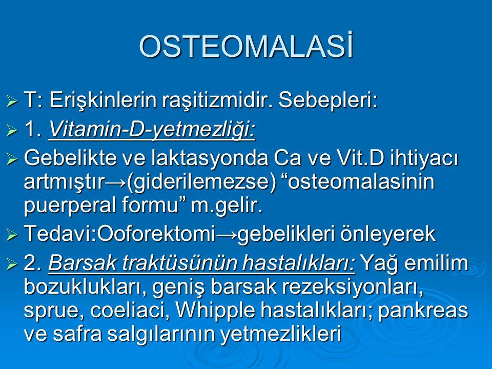 OSTEOMALASİ T: Erişkinlerin raşitizmidir. Sebepleri:
