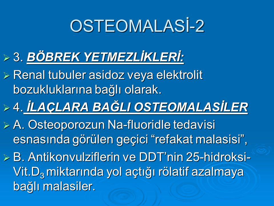 OSTEOMALASİ-2 3. BÖBREK YETMEZLİKLERİ: