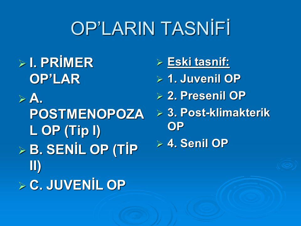 OP'LARIN TASNİFİ I. PRİMER OP'LAR A. POSTMENOPOZAL OP (Tip I)