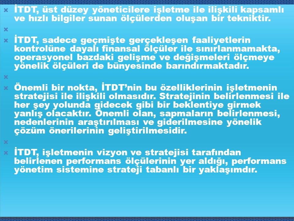 İTDT, üst düzey yöneticilere işletme ile ilişkili kapsamlı ve hızlı bilgiler sunan ölçülerden oluşan bir tekniktir.