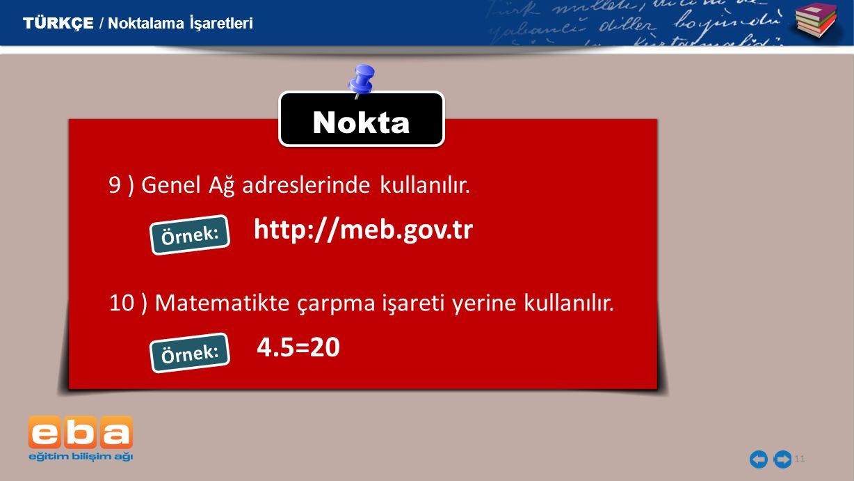 Nokta http://meb.gov.tr 4.5=20 9 ) Genel Ağ adreslerinde kullanılır.