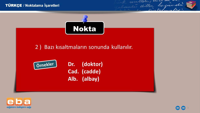 Nokta 2 ) Bazı kısaltmaların sonunda kullanılır. Dr. (doktor)