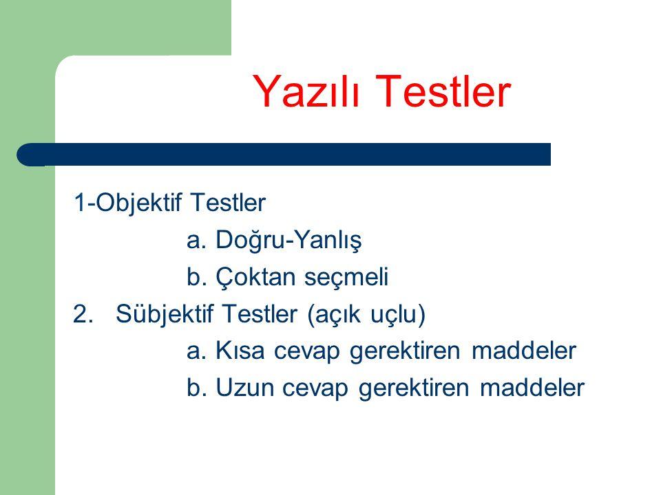 Yazılı Testler 1-Objektif Testler a. Doğru-Yanlış b. Çoktan seçmeli