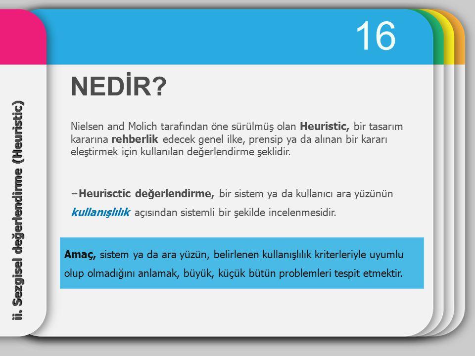 16 NEDİR ii. Sezgisel değerlendirme (Heuristic)