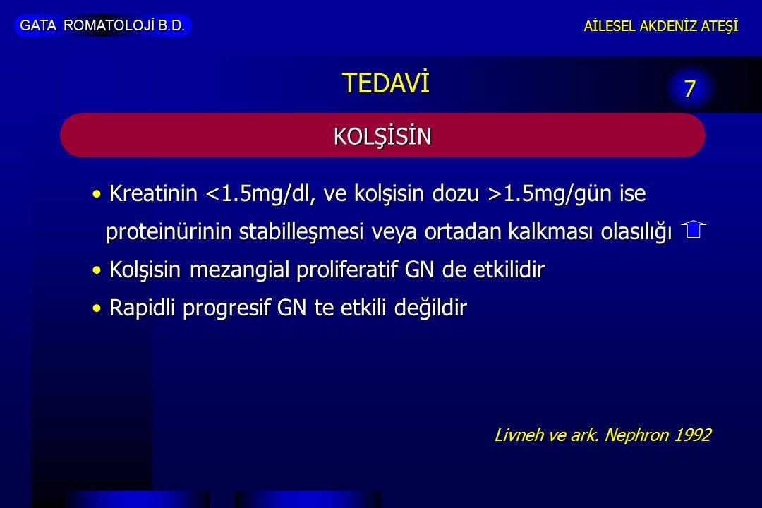 TEDAVİ 7. KOLŞİSİN. Kreatinin <1.5mg/dl, ve kolşisin dozu >1.5mg/gün ise proteinürinin stabilleşmesi veya ortadan kalkması olasılığı.