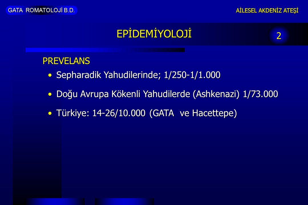 EPİDEMİYOLOJİ 2 PREVELANS Sepharadik Yahudilerinde; 1/250-1/1.000