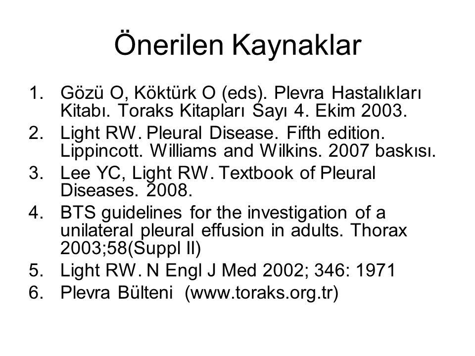 Önerilen Kaynaklar Gözü O, Köktürk O (eds). Plevra Hastalıkları Kitabı. Toraks Kitapları Sayı 4. Ekim 2003.