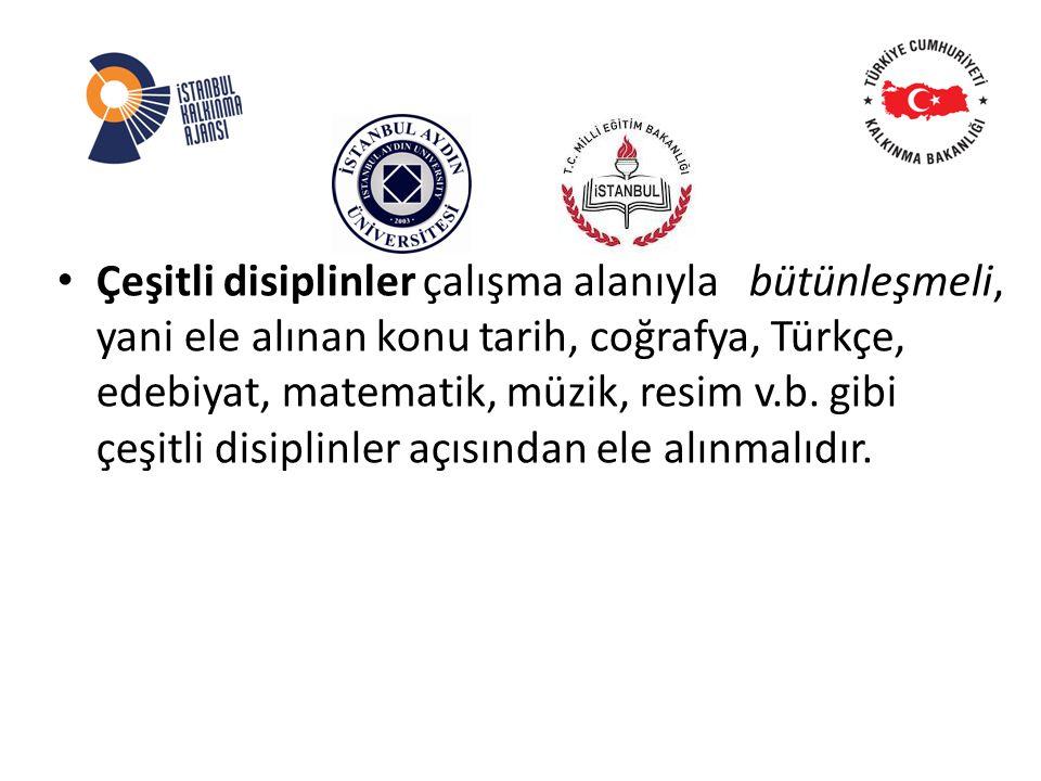 Çeşitli disiplinler çalışma alanıyla bütünleşmeli, yani ele alınan konu tarih, coğrafya, Türkçe, edebiyat, matematik, müzik, resim v.b.