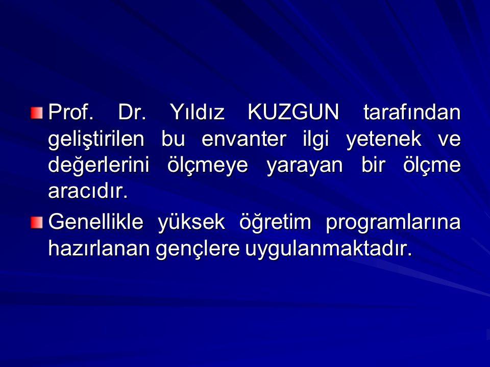 Prof. Dr. Yıldız KUZGUN tarafından geliştirilen bu envanter ilgi yetenek ve değerlerini ölçmeye yarayan bir ölçme aracıdır.