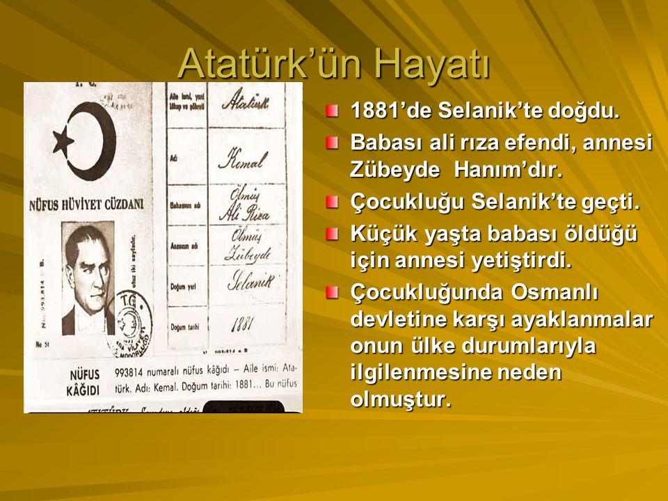 Atatürk'ün Hayatı 1881'de Selanik'te doğdu.