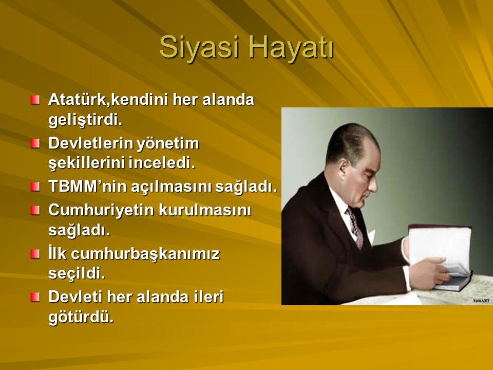 Siyasi Hayatı Atatürk,kendini her alanda geliştirdi.