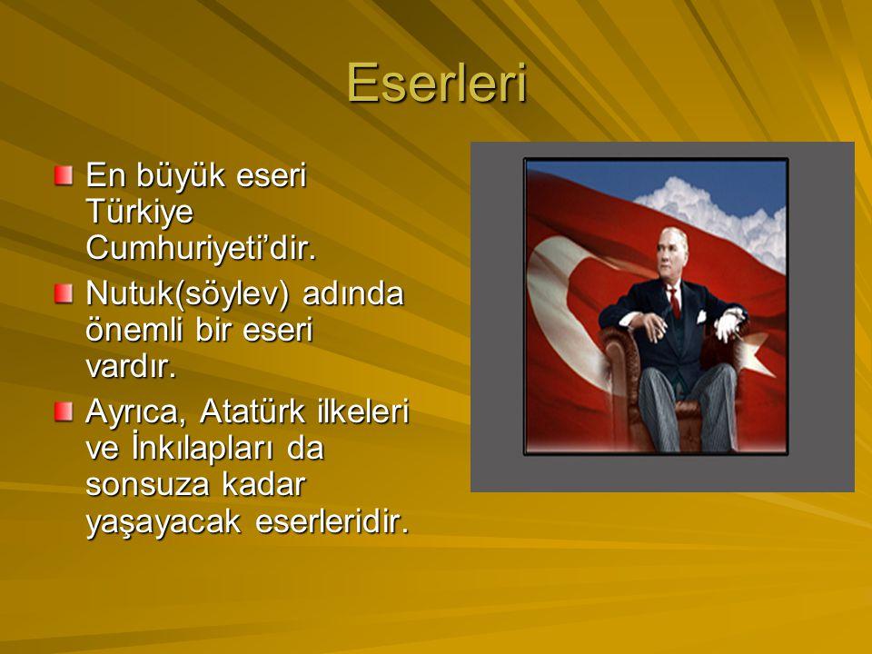 Eserleri En büyük eseri Türkiye Cumhuriyeti'dir.