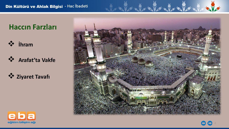 - Hac İbadeti Haccın Farzları İhram Arafat'ta Vakfe Ziyaret Tavafı