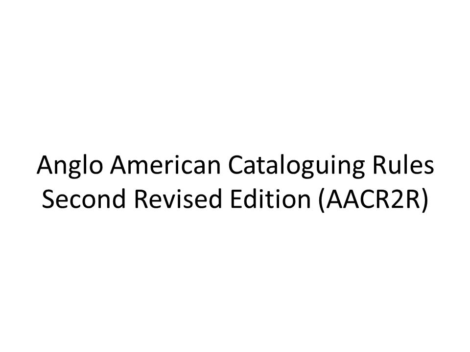 Anglo American Cataloguing Rules Second Revised Edition (AACR2R)