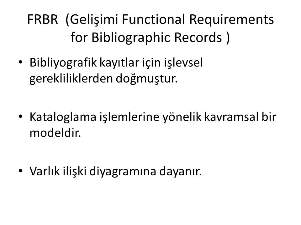 FRBR (Gelişimi Functional Requirements for Bibliographic Records )