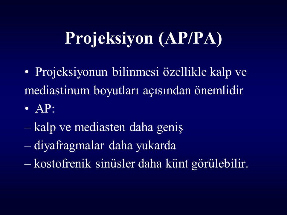 Projeksiyon (AP/PA) Projeksiyonun bilinmesi özellikle kalp ve