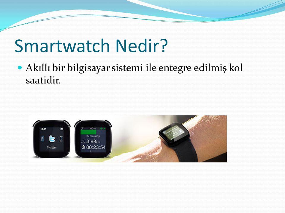 Smartwatch Nedir Akıllı bir bilgisayar sistemi ile entegre edilmiş kol saatidir.