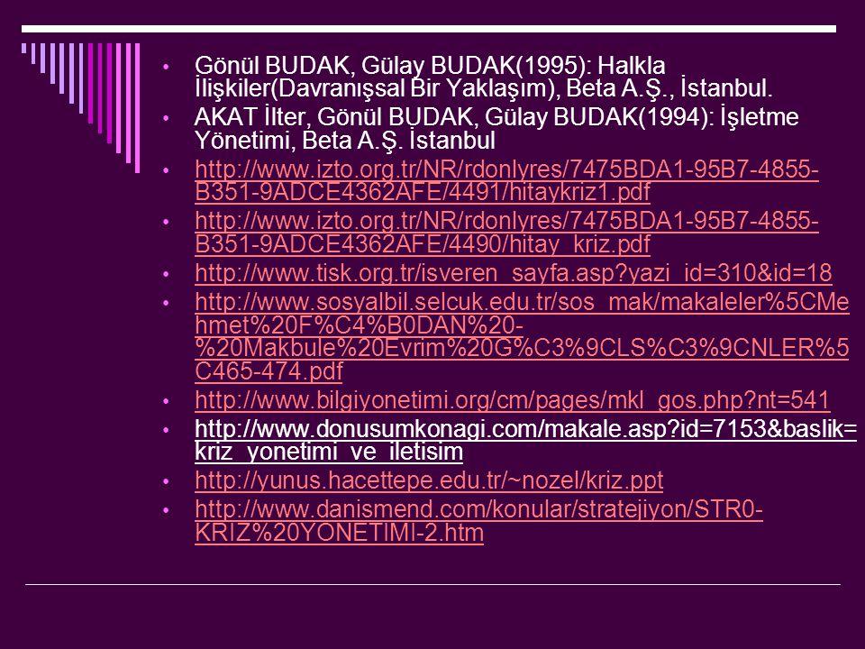 Gönül BUDAK, Gülay BUDAK(1995): Halkla İlişkiler(Davranışsal Bir Yaklaşım), Beta A.Ş., İstanbul.