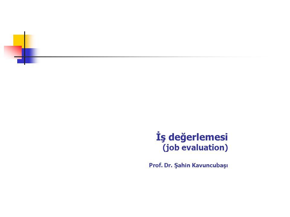 İş değerlemesi (job evaluation) Prof. Dr. Şahin Kavuncubaşı