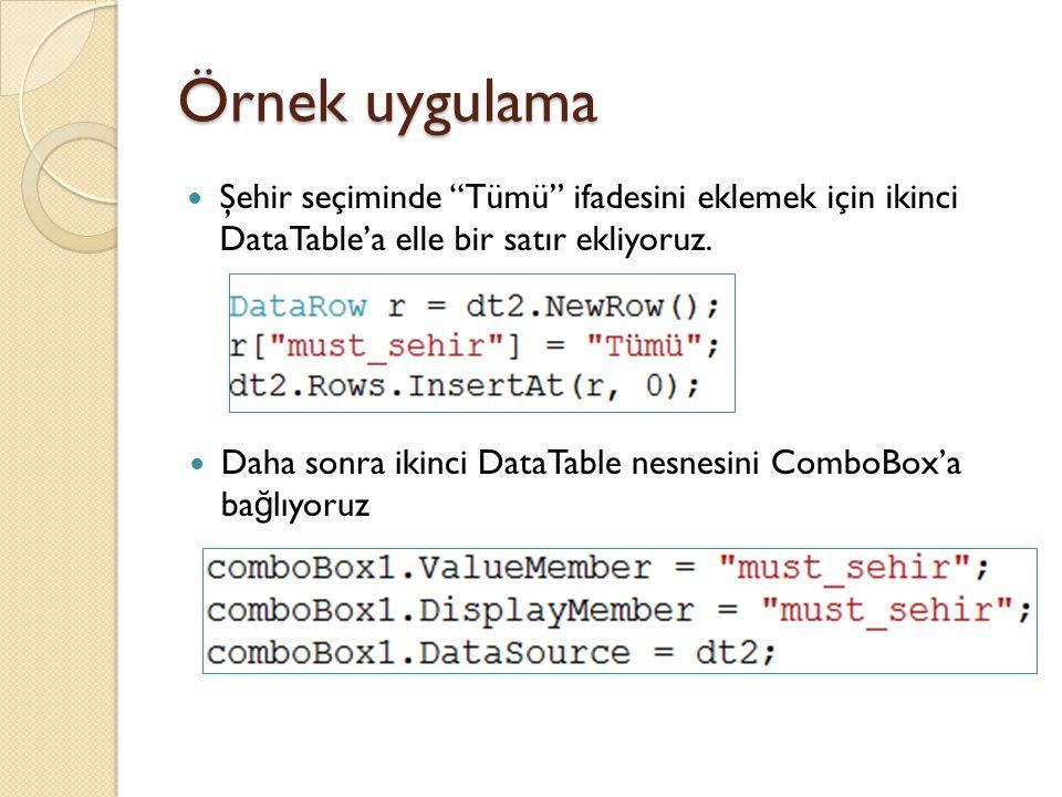 Örnek uygulama Şehir seçiminde Tümü ifadesini eklemek için ikinci DataTable'a elle bir satır ekliyoruz.