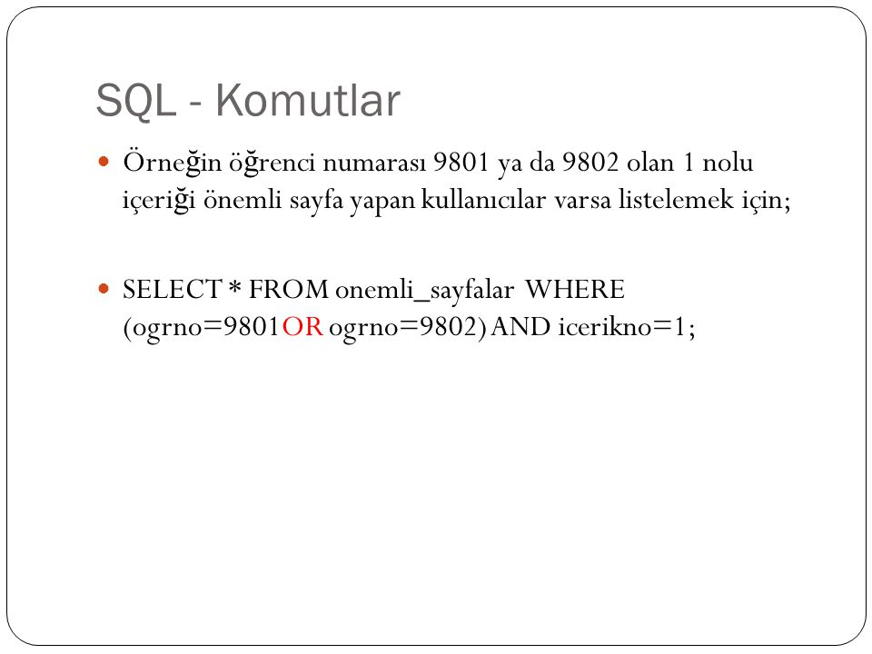 SQL - Komutlar Örneğin öğrenci numarası 9801 ya da 9802 olan 1 nolu içeriği önemli sayfa yapan kullanıcılar varsa listelemek için;