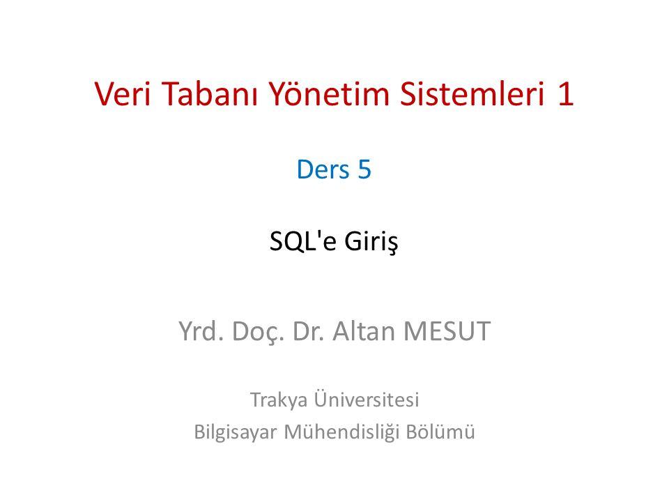 Veri Tabanı Yönetim Sistemleri 1 Ders 5 SQL e Giriş