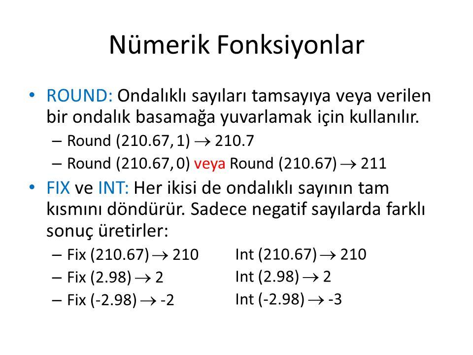 Nümerik Fonksiyonlar ROUND: Ondalıklı sayıları tamsayıya veya verilen bir ondalık basamağa yuvarlamak için kullanılır.