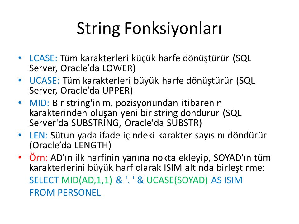 String Fonksiyonları LCASE: Tüm karakterleri küçük harfe dönüştürür (SQL Server, Oracle'da LOWER)