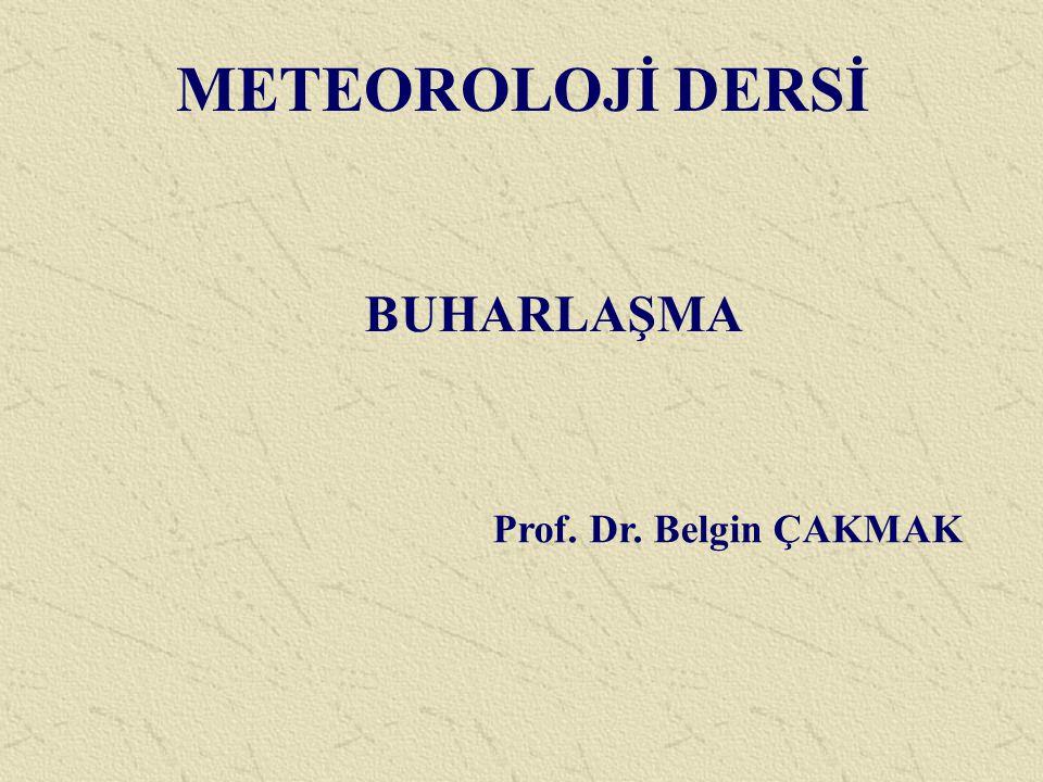 METEOROLOJİ DERSİ BUHARLAŞMA Prof. Dr. Belgin ÇAKMAK