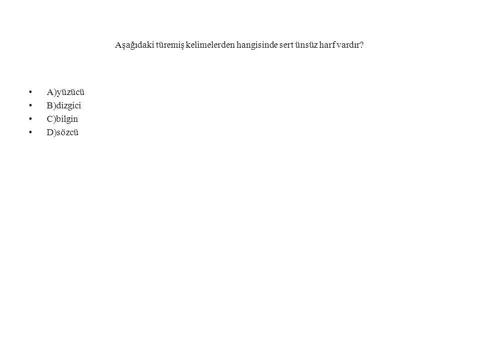 Aşağıdaki türemiş kelimelerden hangisinde sert ünsüz harf vardır