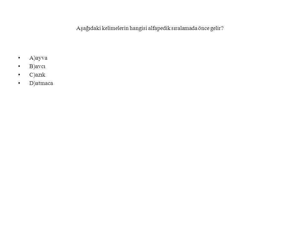Aşağıdaki kelimelerin hangisi alfapedik sıralamada önce gelir