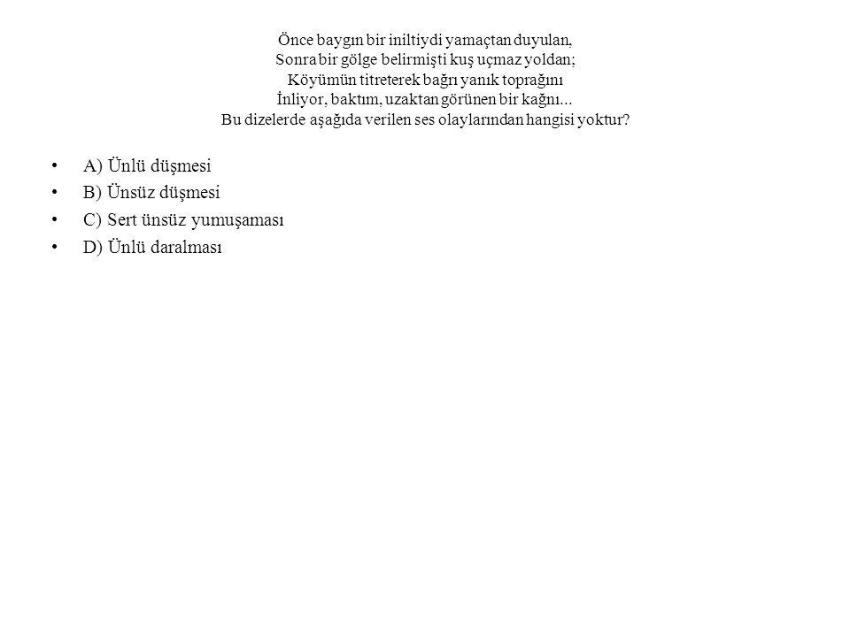 C) Sert ünsüz yumuşaması D) Ünlü daralması