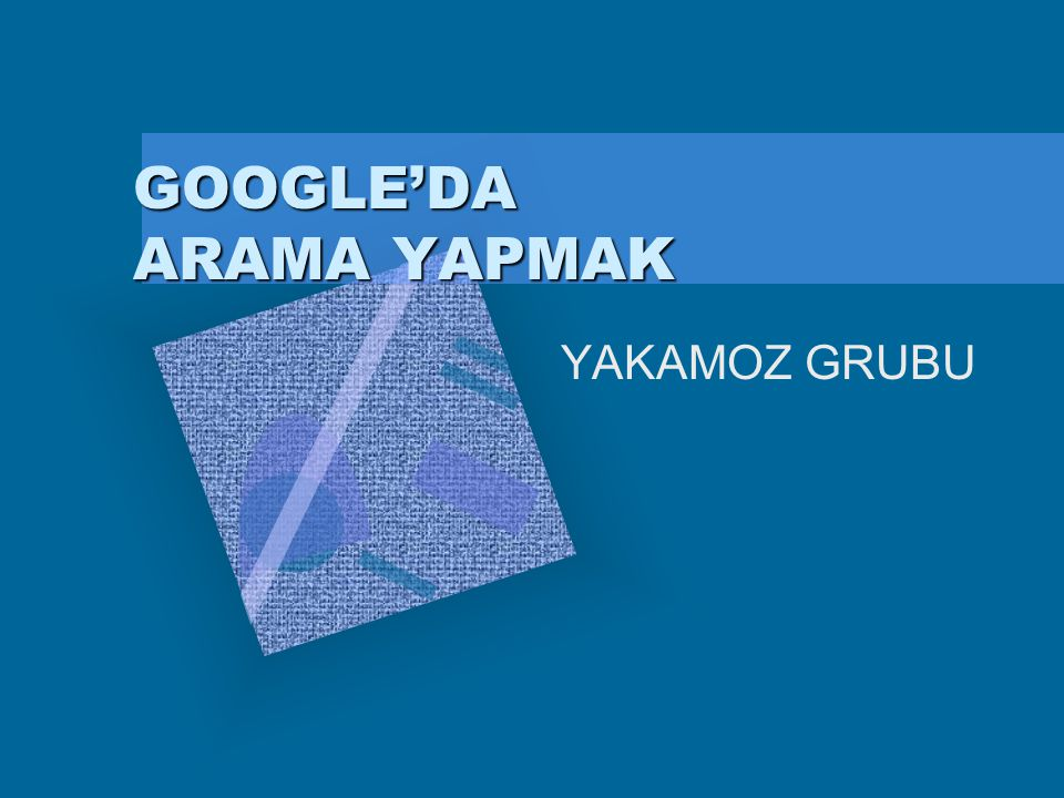 GOOGLE'DA ARAMA YAPMAK