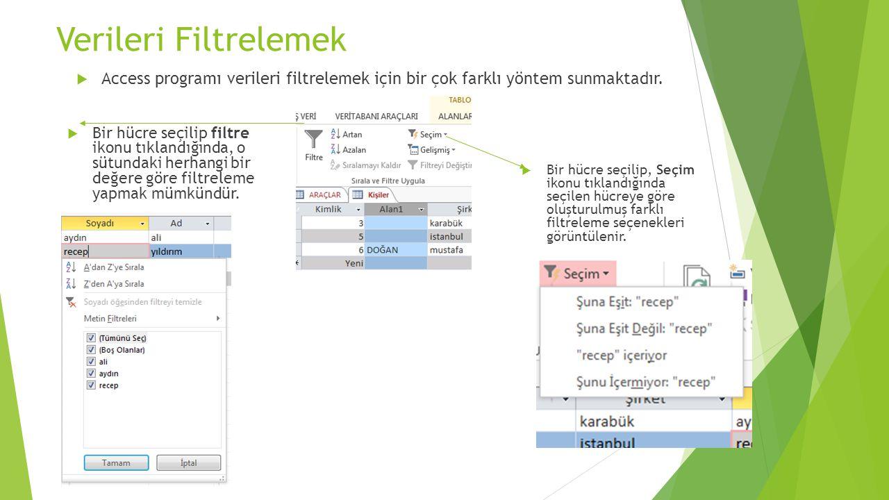 Verileri Filtrelemek Access programı verileri filtrelemek için bir çok farklı yöntem sunmaktadır.
