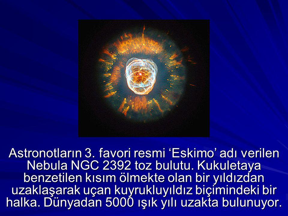 Astronotların 3. favori resmi 'Eskimo' adı verilen Nebula NGC 2392 toz bulutu.
