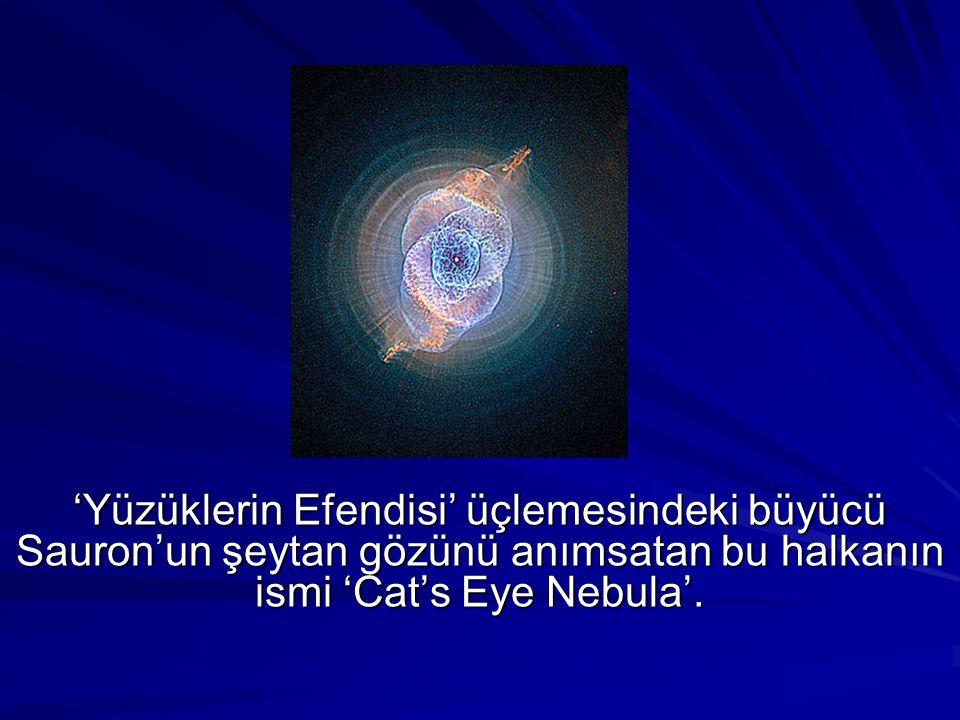 'Yüzüklerin Efendisi' üçlemesindeki büyücü Sauron'un şeytan gözünü anımsatan bu halkanın ismi 'Cat's Eye Nebula'.