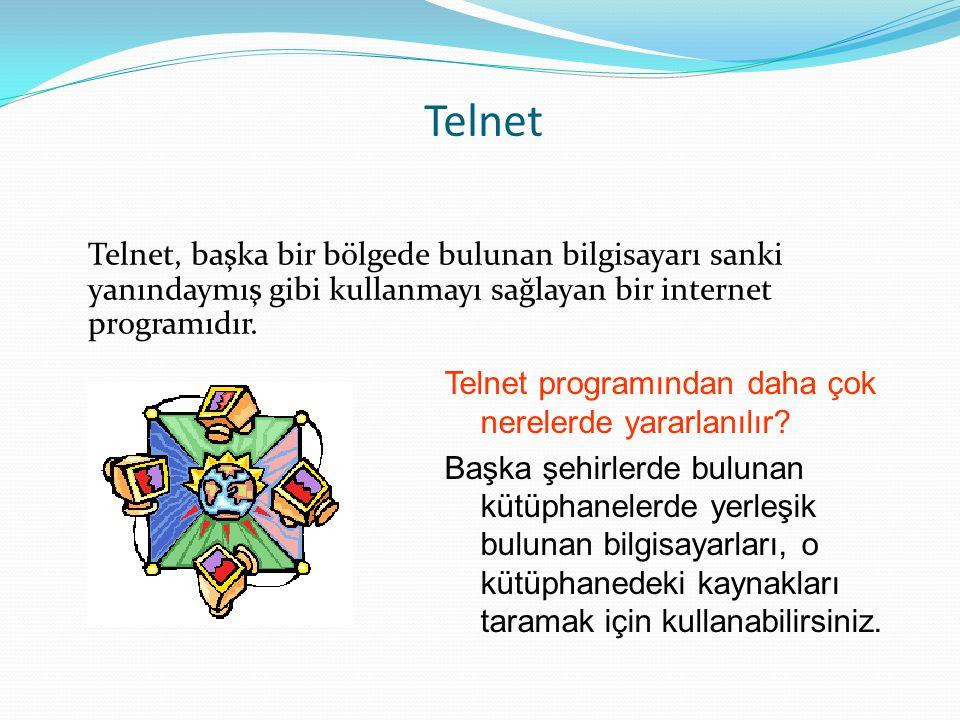 Telnet Telnet, başka bir bölgede bulunan bilgisayarı sanki yanındaymış gibi kullanmayı sağlayan bir internet programıdır.