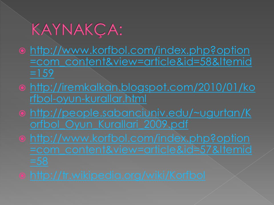 KAYNAKÇA: http://www.korfbol.com/index.php option=com_content&view=article&id=58&Itemid=159.