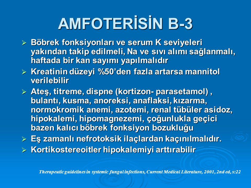 AMFOTERİSİN B-3 Böbrek fonksiyonları ve serum K seviyeleri yakından takip edilmeli, Na ve sıvı alımı sağlanmalı, haftada bir kan sayımı yapılmalıdır.