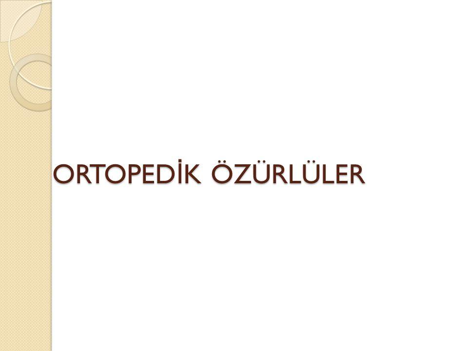 ORTOPEDİK ÖZÜRLÜLER