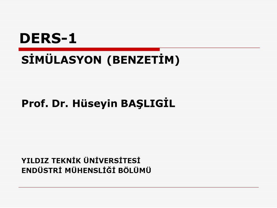 DERS-1 SİMÜLASYON (BENZETİM) Prof. Dr. Hüseyin BAŞLIGİL