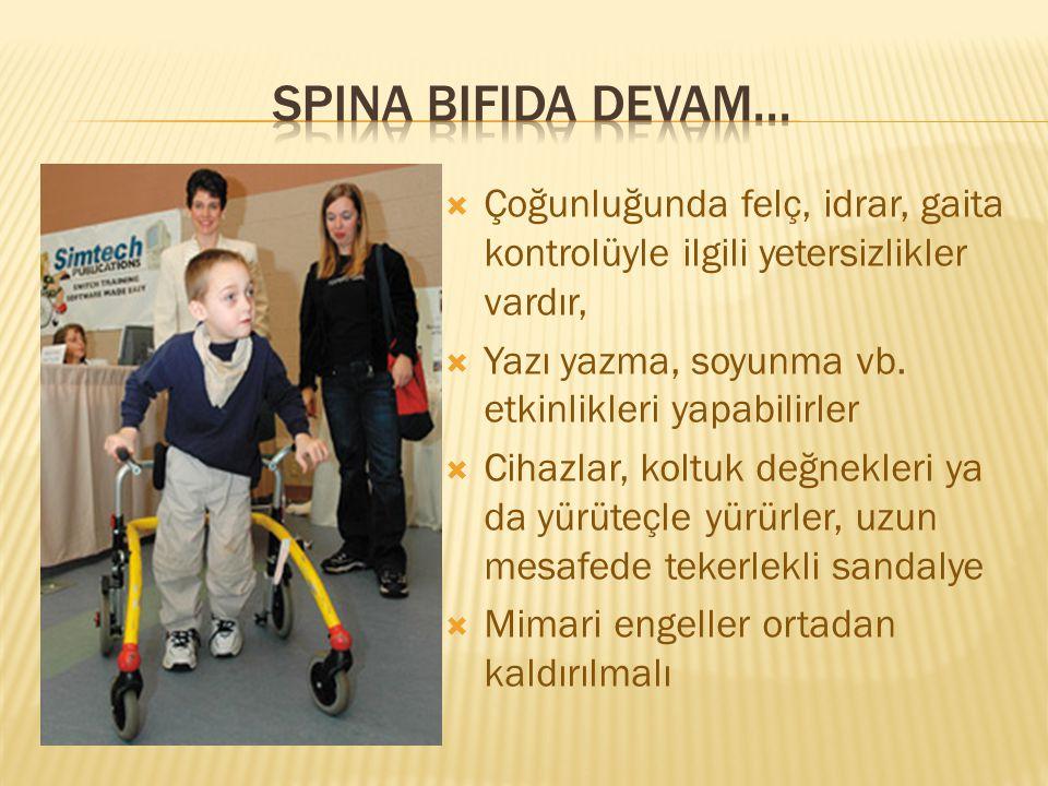 Spina bifida devam... Çoğunluğunda felç, idrar, gaita kontrolüyle ilgili yetersizlikler vardır, Yazı yazma, soyunma vb. etkinlikleri yapabilirler.
