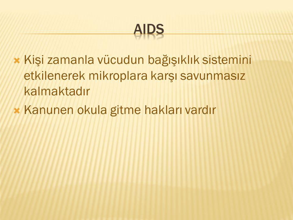 Aids Kişi zamanla vücudun bağışıklık sistemini etkilenerek mikroplara karşı savunmasız kalmaktadır.