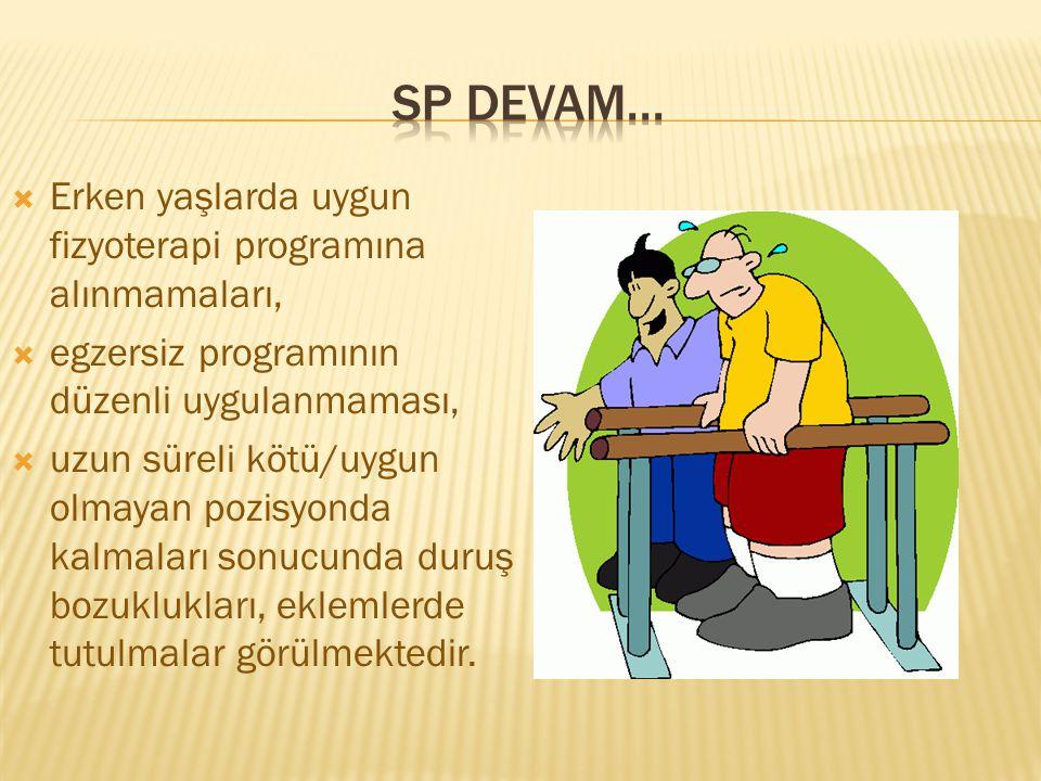 SP devam... Erken yaşlarda uygun fizyoterapi programına alınmamaları,